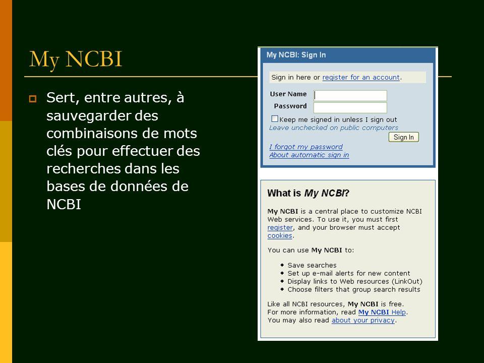 My NCBI Sert, entre autres, à sauvegarder des combinaisons de mots clés pour effectuer des recherches dans les bases de données de NCBI.