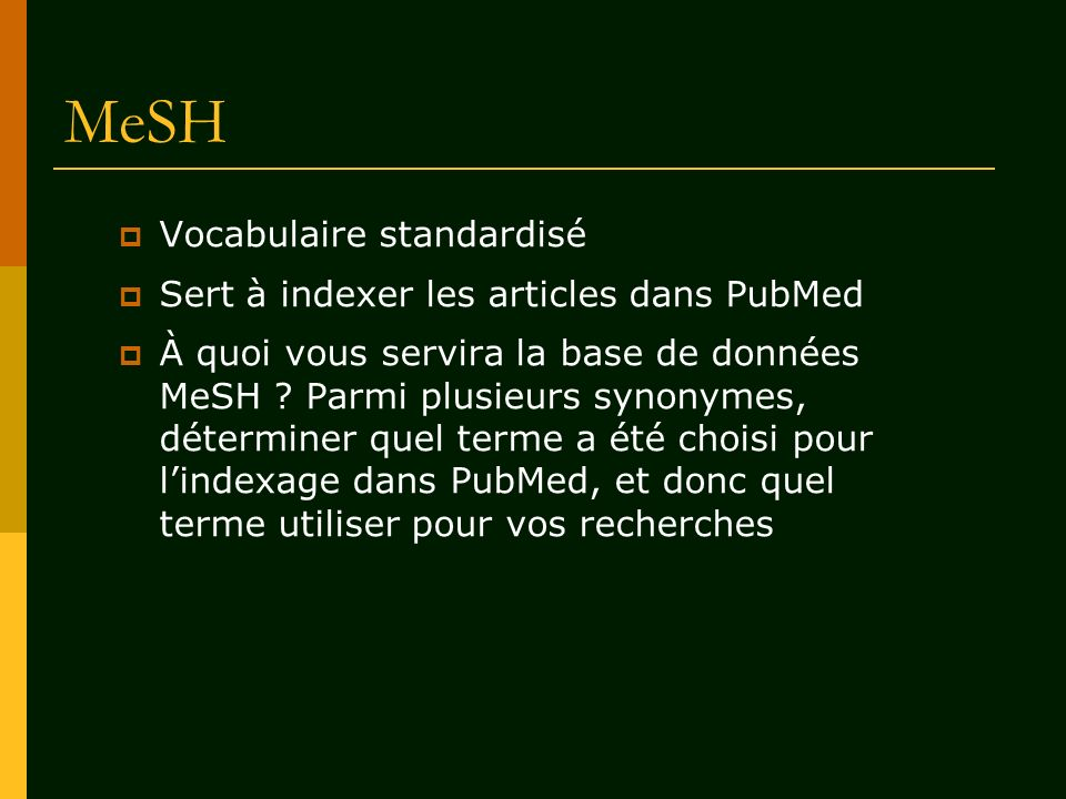 MeSH Vocabulaire standardisé Sert à indexer les articles dans PubMed