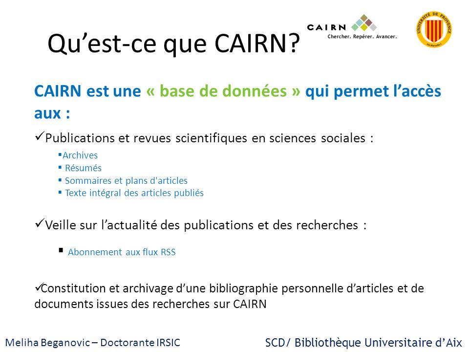 Qu'est-ce que CAIRN CAIRN est une « base de données » qui permet l'accès aux : Publications et revues scientifiques en sciences sociales :