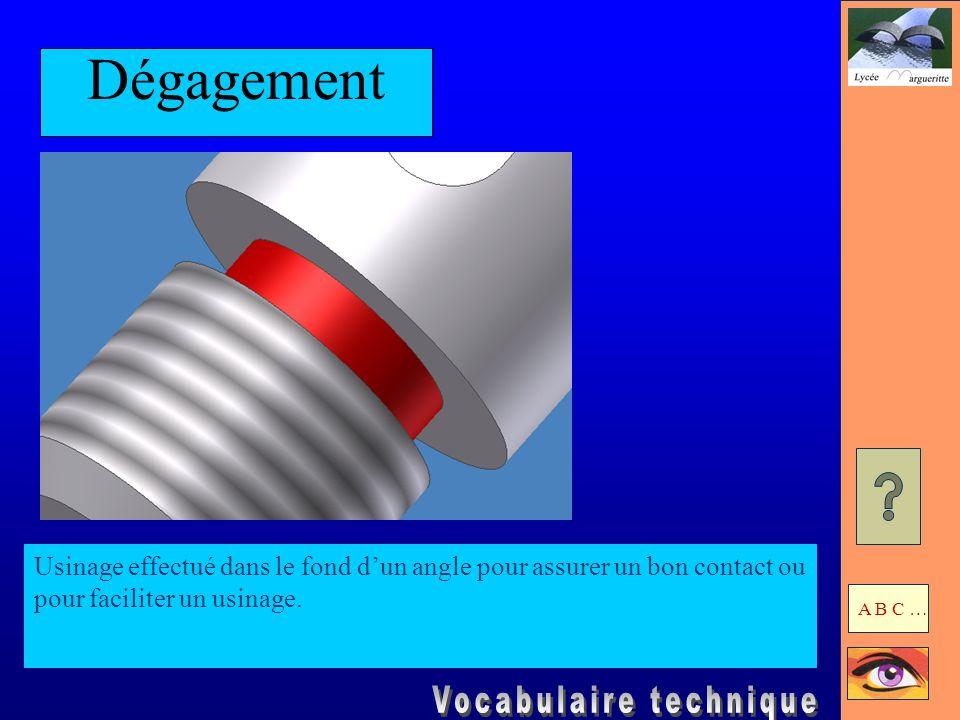 Dégagement Usinage effectué dans le fond d'un angle pour assurer un bon contact ou pour faciliter un usinage.