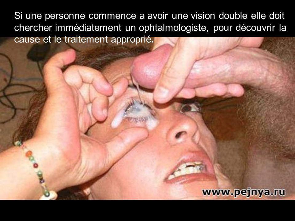 Si une personne commence a avoir une vision double elle doit