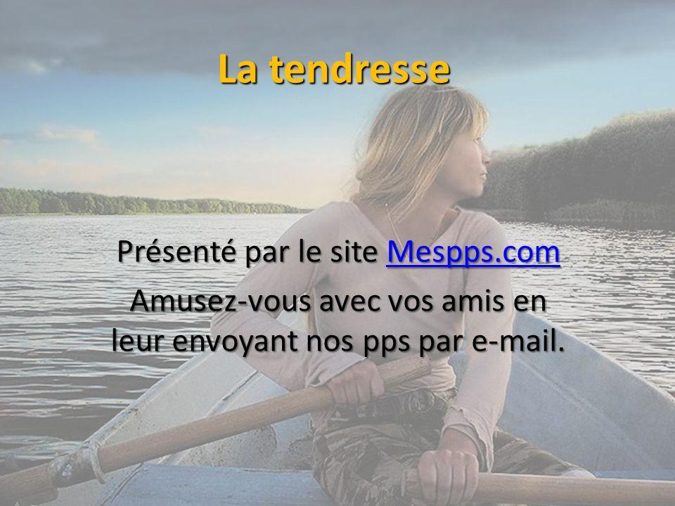 La tendresse Présenté par le site Mespps.com