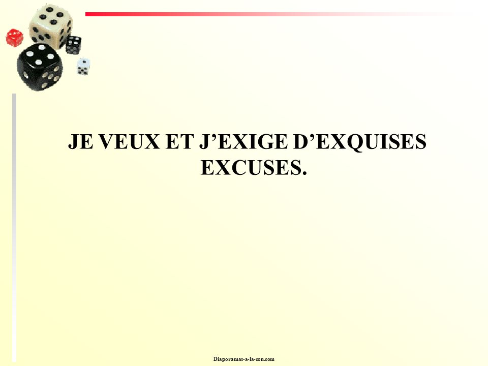 JE VEUX ET J'EXIGE D'EXQUISES EXCUSES.
