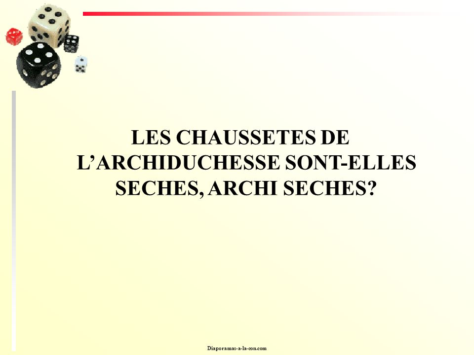 LES CHAUSSETES DE L'ARCHIDUCHESSE SONT-ELLES SECHES, ARCHI SECHES