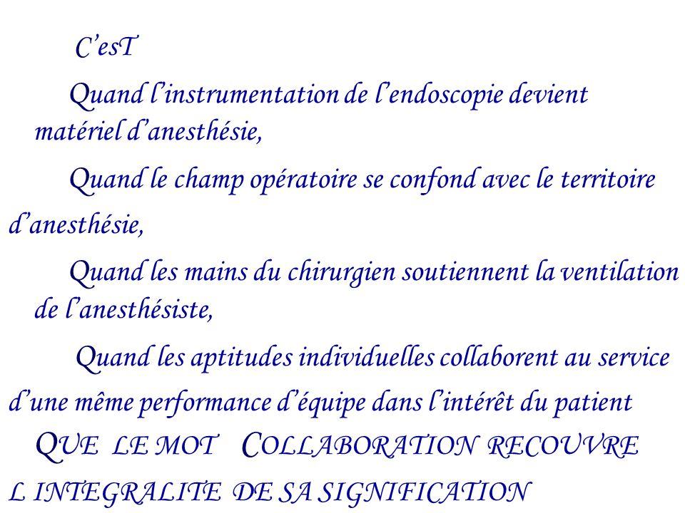 C'esT Quand l'instrumentation de l'endoscopie devient matériel d'anesthésie, Quand le champ opératoire se confond avec le territoire.