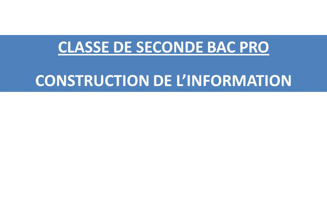 CLASSE DE SECONDE BAC PRO CONSTRUCTION DE L'INFORMATION