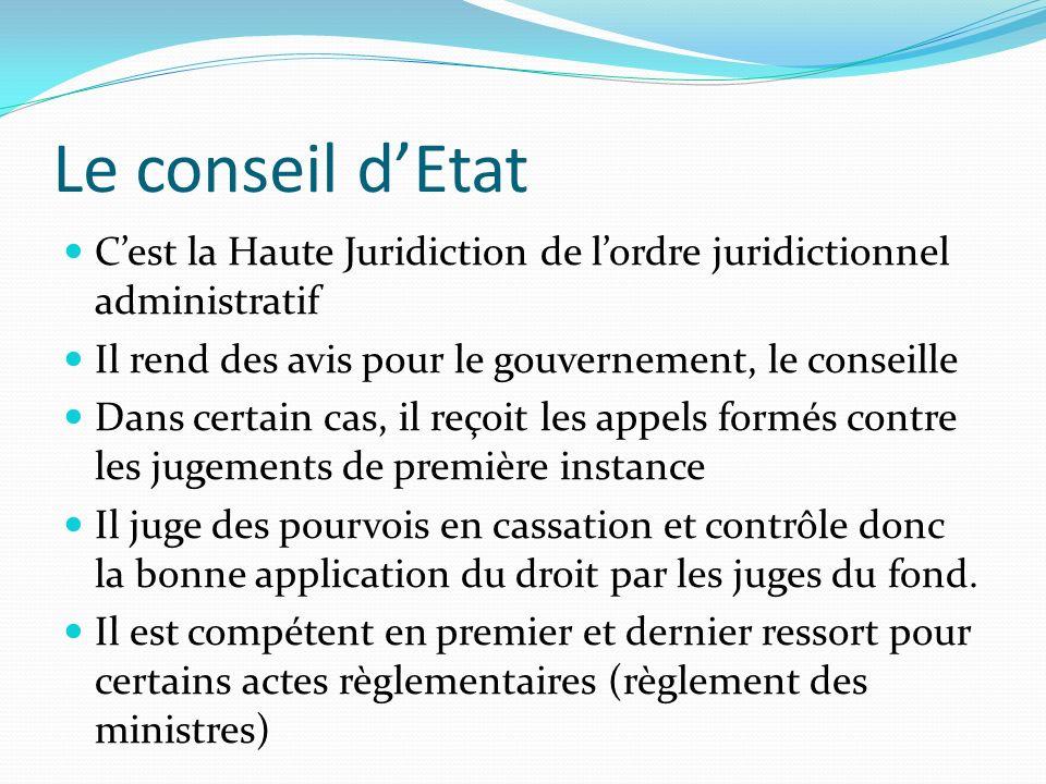 Le conseil d'Etat C'est la Haute Juridiction de l'ordre juridictionnel administratif. Il rend des avis pour le gouvernement, le conseille.