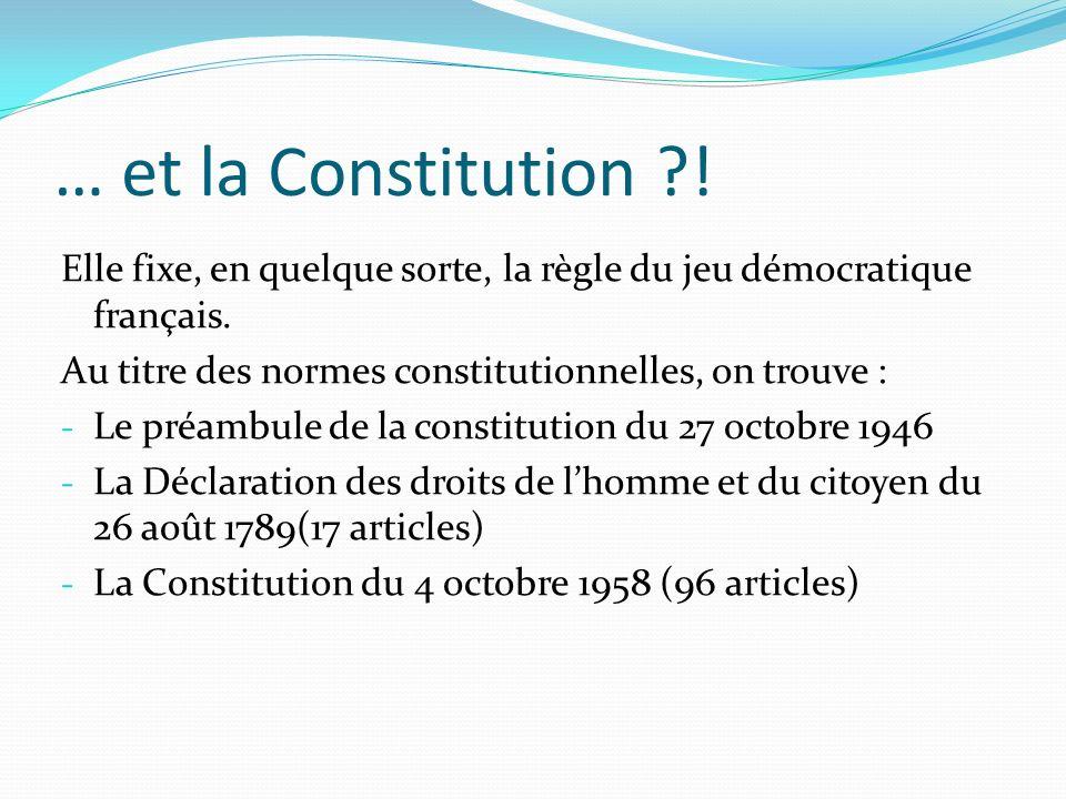 … et la Constitution ! Elle fixe, en quelque sorte, la règle du jeu démocratique français. Au titre des normes constitutionnelles, on trouve :