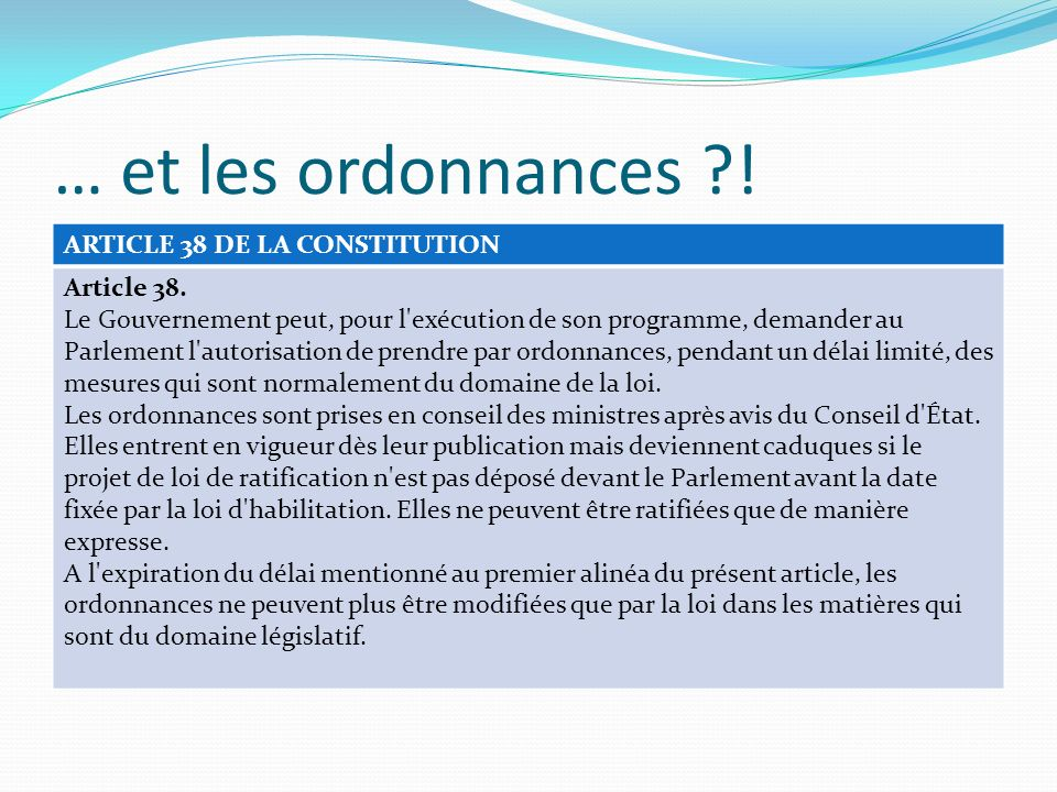… et les ordonnances ! ARTICLE 38 DE LA CONSTITUTION Article 38.
