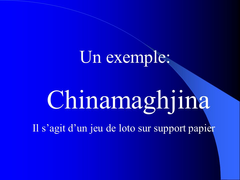 Chinamaghjina Un exemple:
