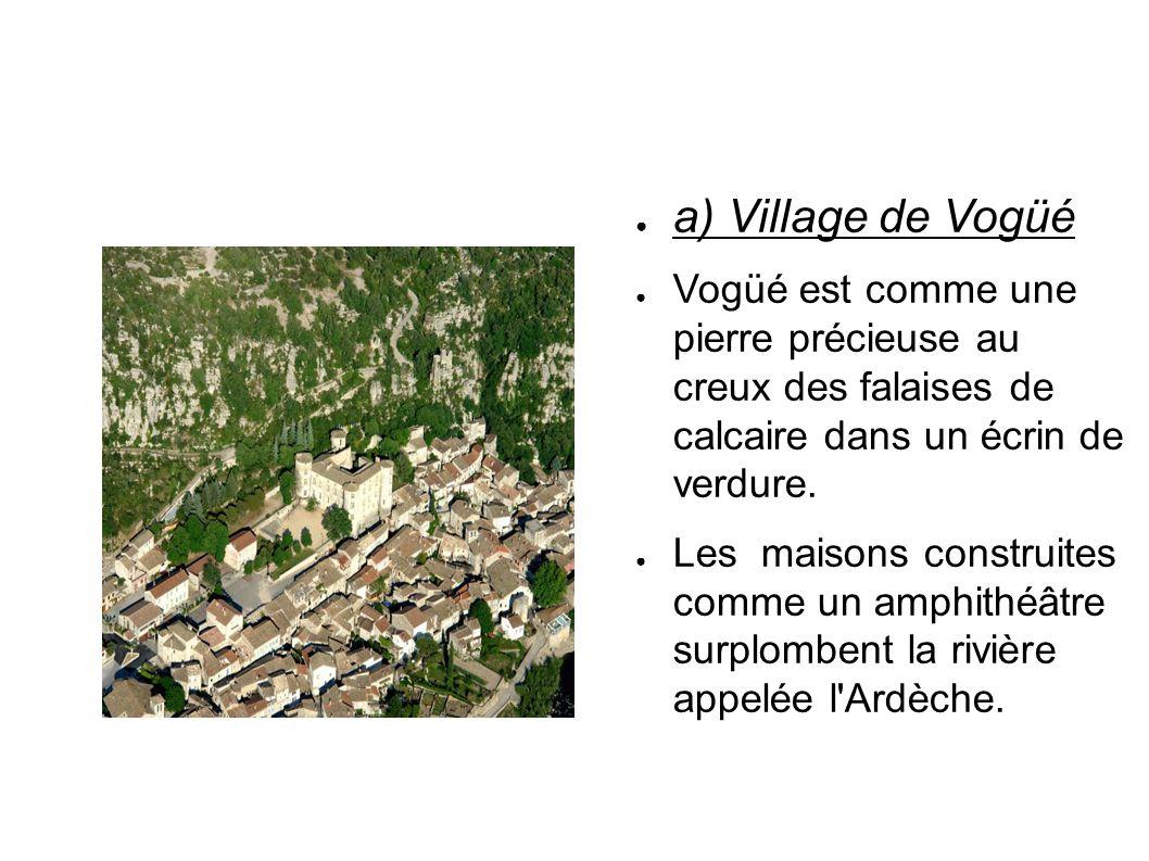a) Village de Vogüé Vogüé est comme une pierre précieuse au creux des falaises de calcaire dans un écrin de verdure.