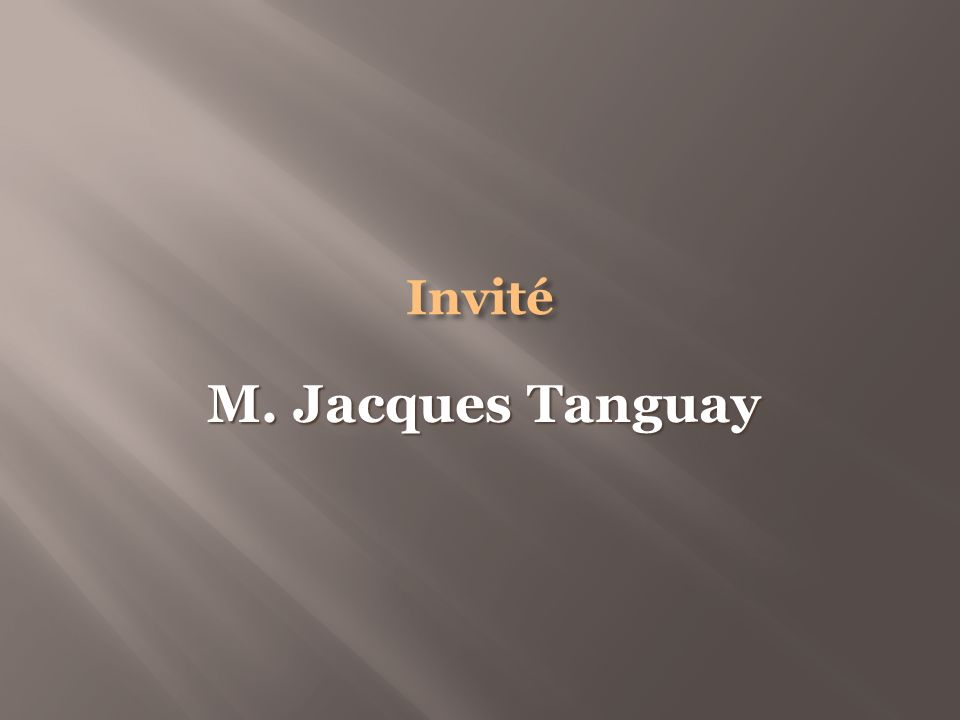 Invité M. Jacques Tanguay