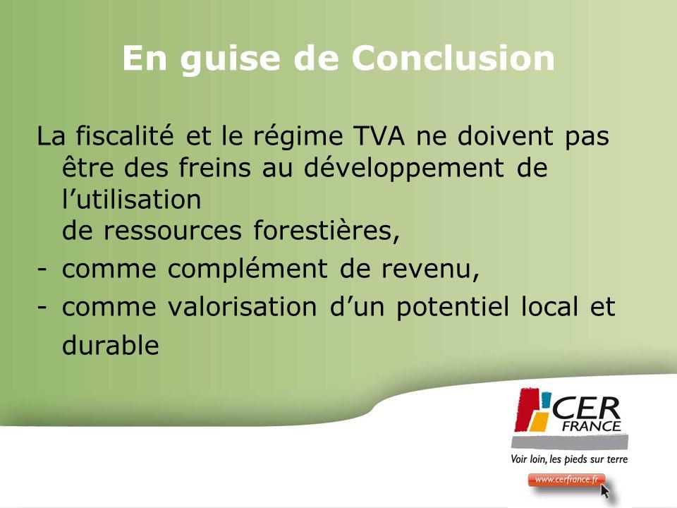 En guise de Conclusion La fiscalité et le régime TVA ne doivent pas être des freins au développement de l'utilisation de ressources forestières,