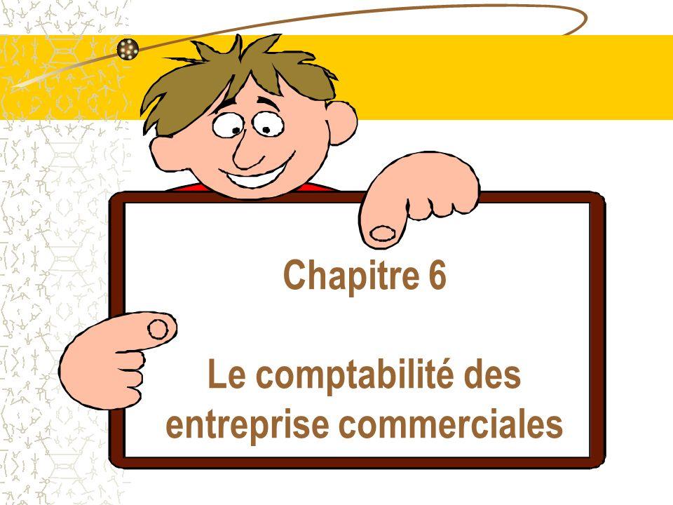 Chapitre 6 Le comptabilité des entreprise commerciales