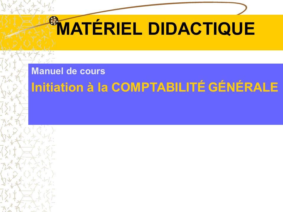 MATÉRIEL DIDACTIQUE Initiation à la COMPTABILITÉ GÉNÉRALE