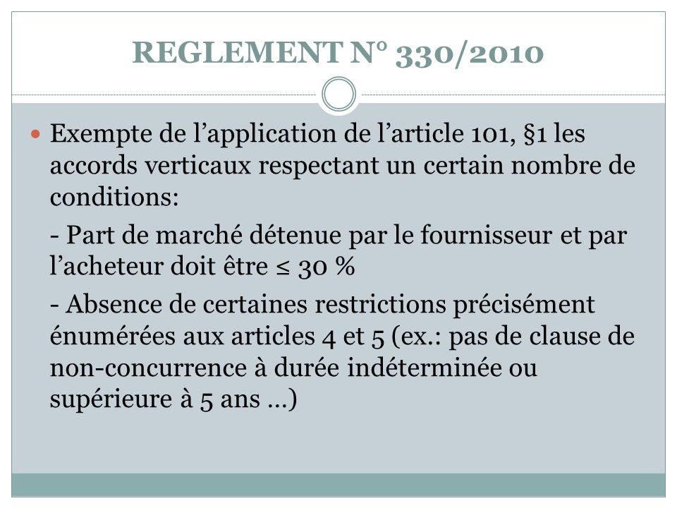 REGLEMENT N° 330/2010 Exempte de l'application de l'article 101, §1 les accords verticaux respectant un certain nombre de conditions: