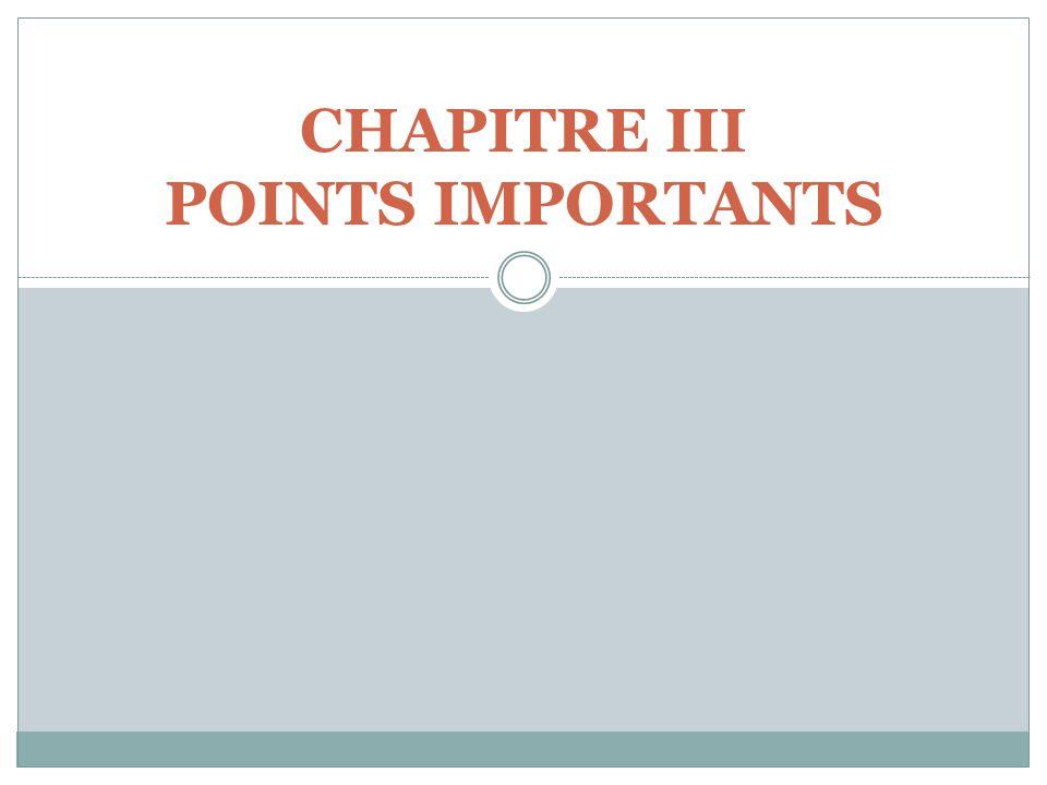 CHAPITRE III POINTS IMPORTANTS