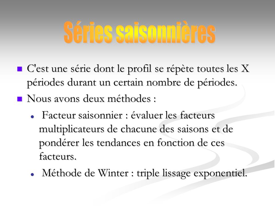 Séries saisonnières C est une série dont le profil se répète toutes les X périodes durant un certain nombre de périodes.