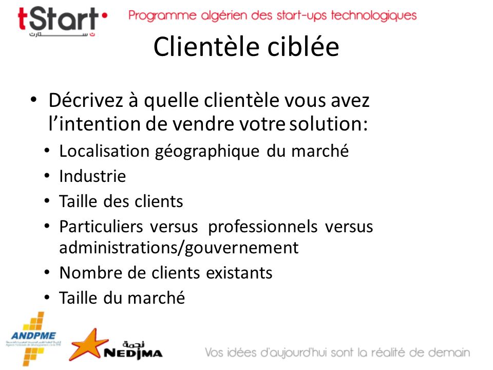 Clientèle cibléeDécrivez à quelle clientèle vous avez l'intention de vendre votre solution: Localisation géographique du marché.