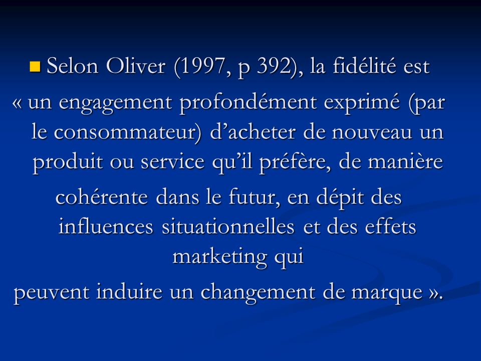 Selon Oliver (1997, p 392), la fidélité est