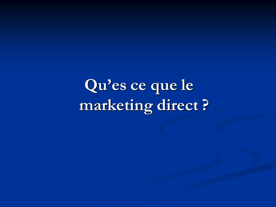Qu'es ce que le marketing direct