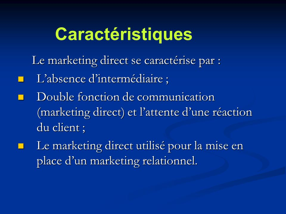 Caractéristiques Le marketing direct se caractérise par :