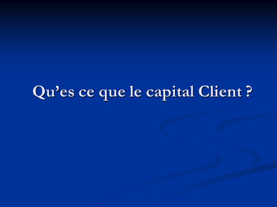 Qu'es ce que le capital Client