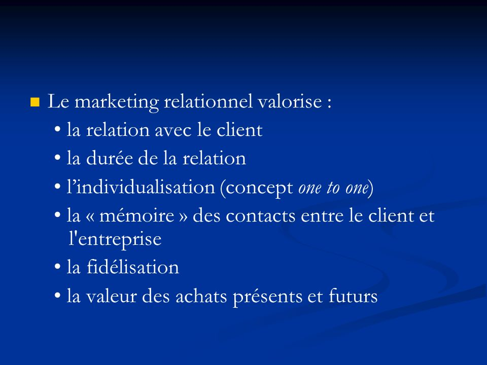 Le marketing relationnel valorise :