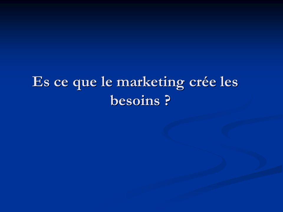Es ce que le marketing crée les besoins