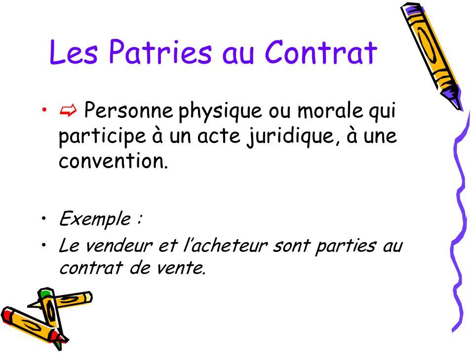 Les Patries au Contrat  Personne physique ou morale qui participe à un acte juridique, à une convention.