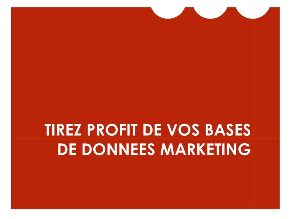 TIREZ PROFIT DE VOS BASES DE DONNEES MARKETING