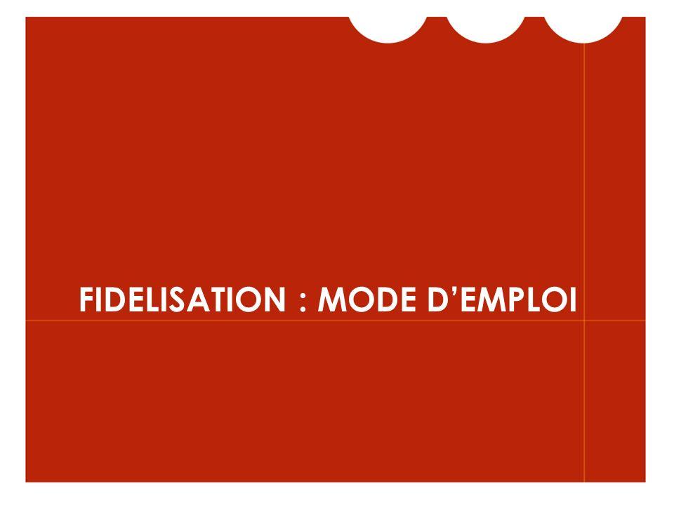 FIDELISATION : MODE D'EMPLOI