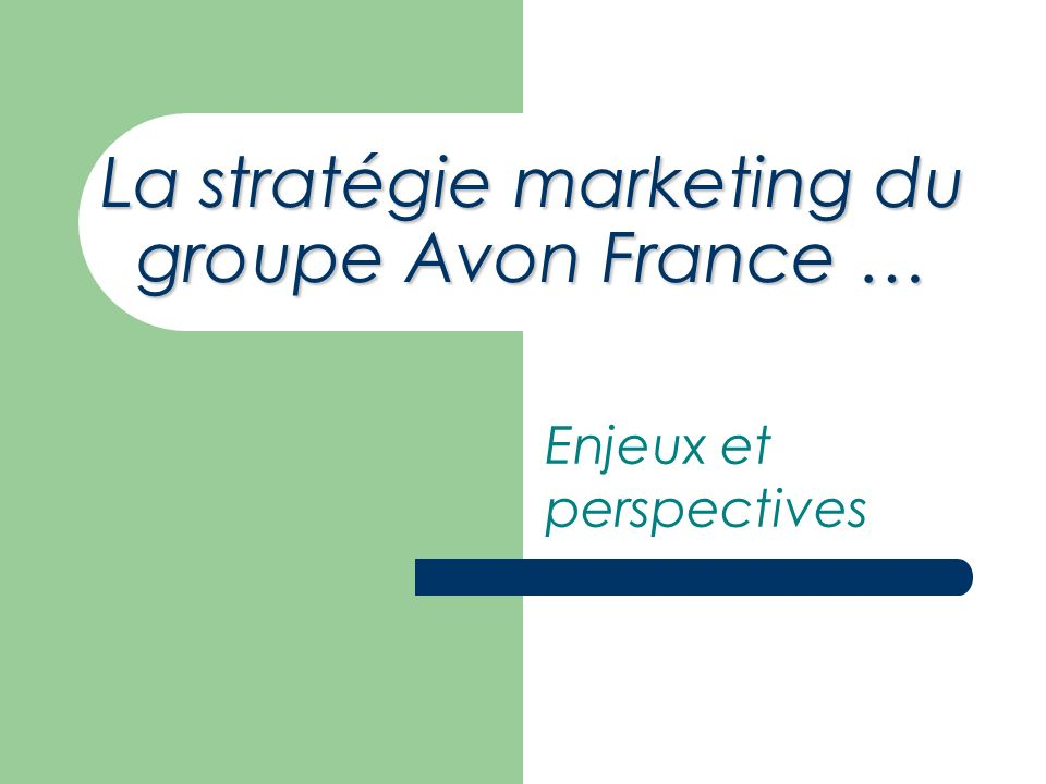 La stratégie marketing du groupe Avon France …