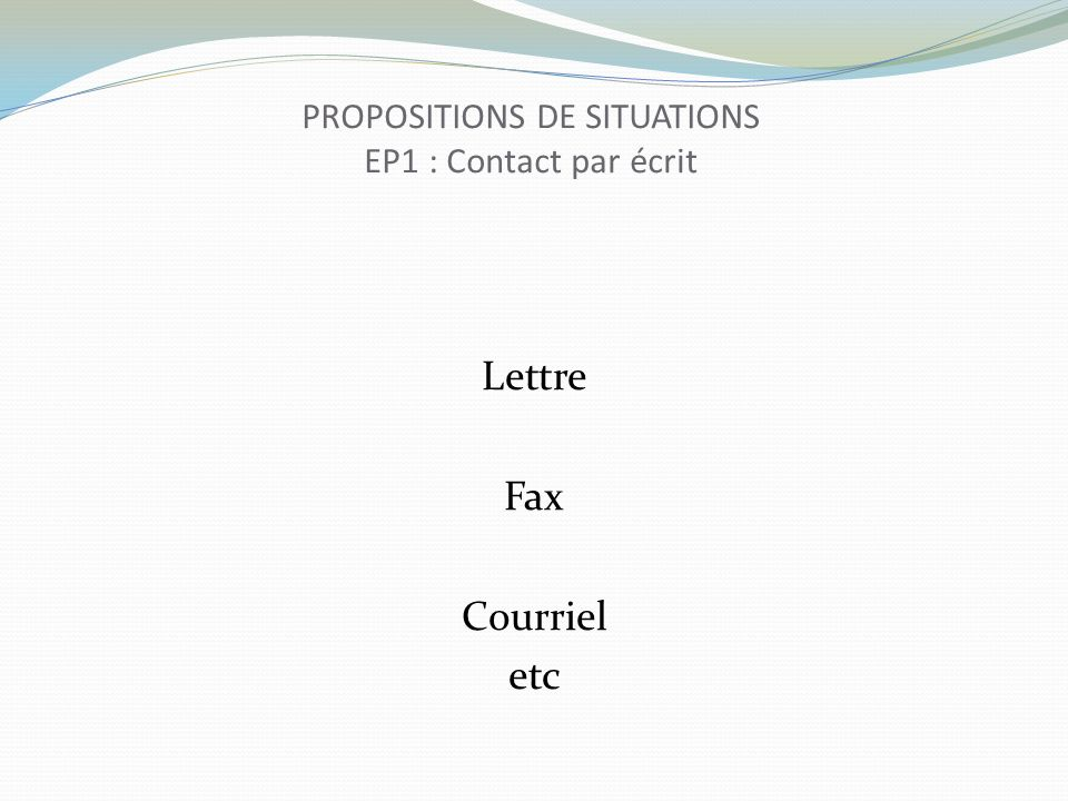 PROPOSITIONS DE SITUATIONS EP1 : Contact par écrit