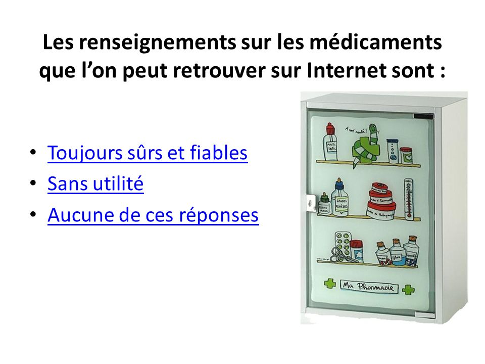 Les renseignements sur les médicaments que l'on peut retrouver sur Internet sont :