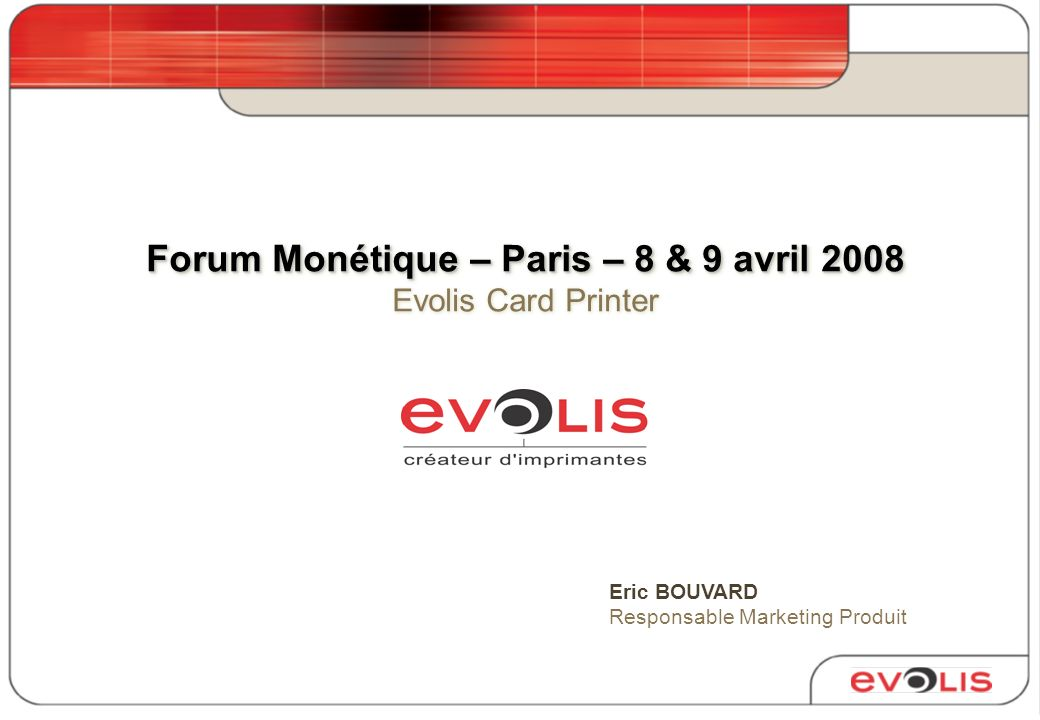 Forum Monétique – Paris – 8 & 9 avril 2008 Evolis Card Printer