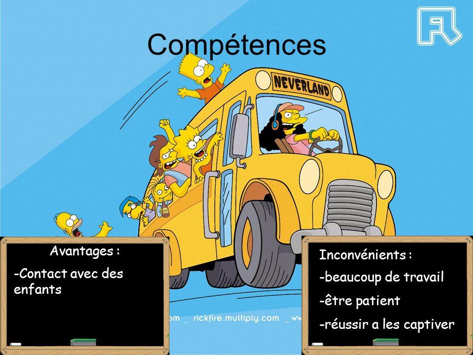 Compétences Avantages : Inconvénients : -Contact avec des enfants