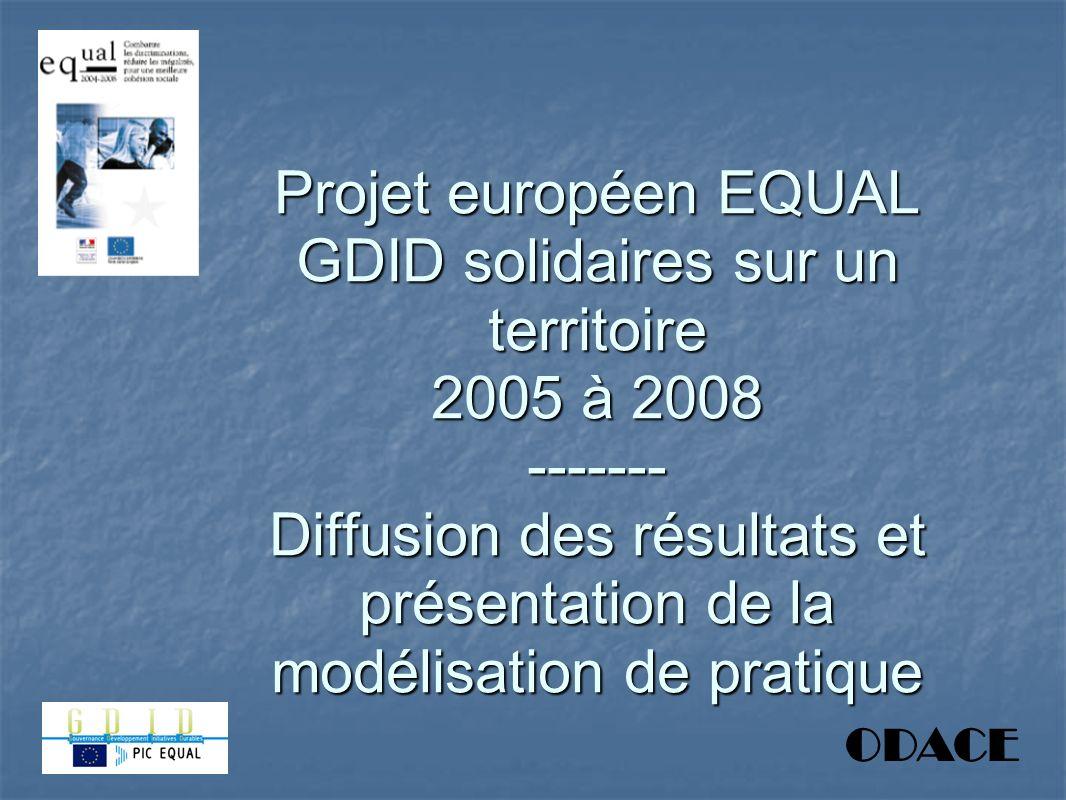 Projet européen EQUAL GDID solidaires sur un territoire 2005 à 2008 ------- Diffusion des résultats et présentation de la modélisation de pratique