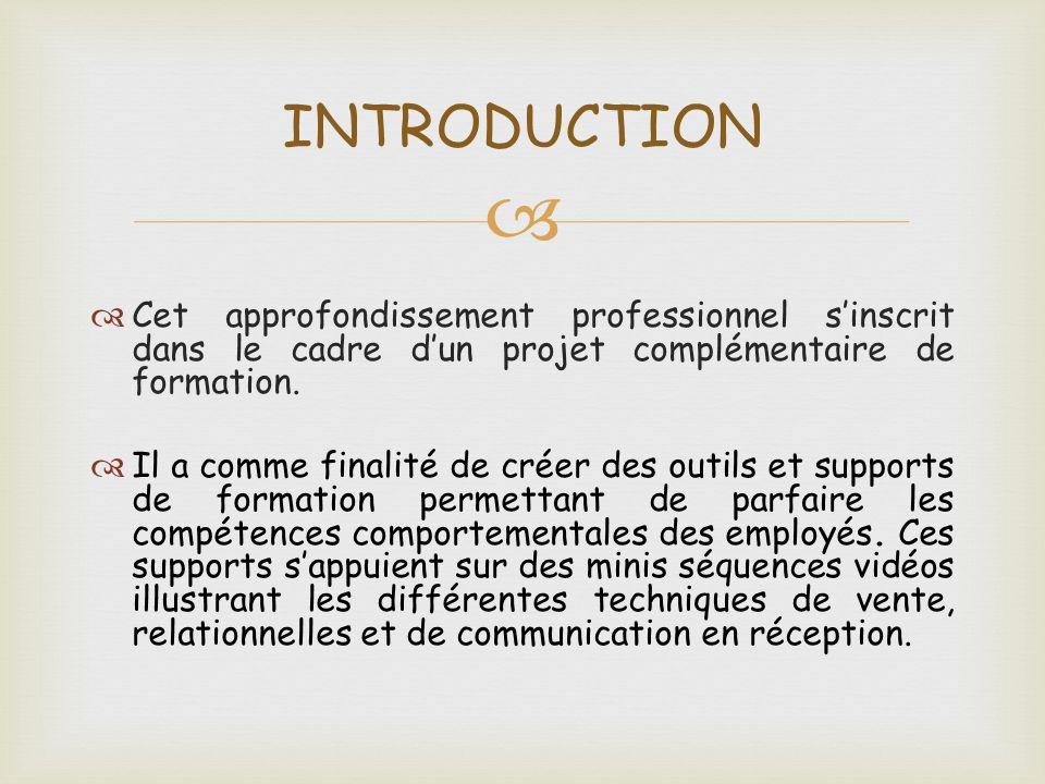 INTRODUCTION Cet approfondissement professionnel s'inscrit dans le cadre d'un projet complémentaire de formation.