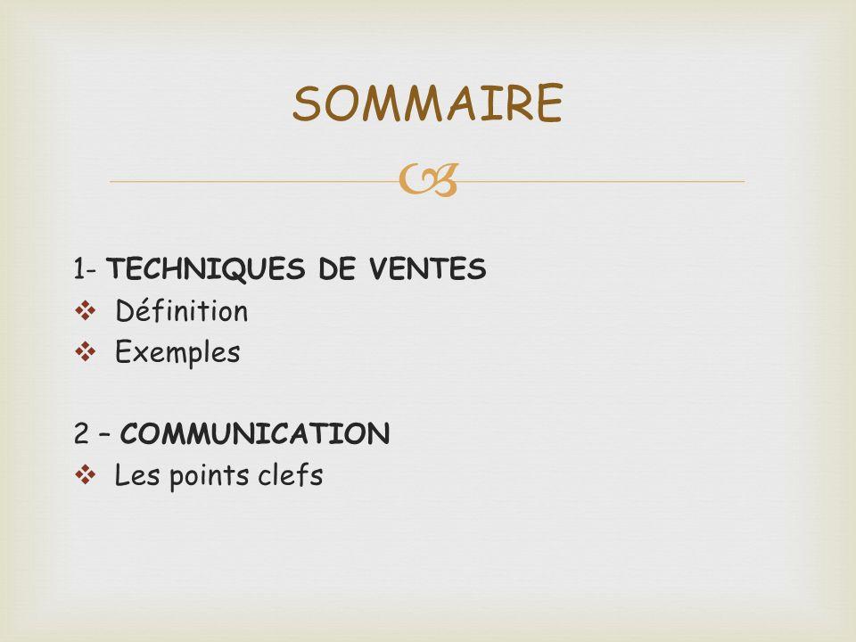 SOMMAIRE 1- TECHNIQUES DE VENTES Définition Exemples 2 – COMMUNICATION