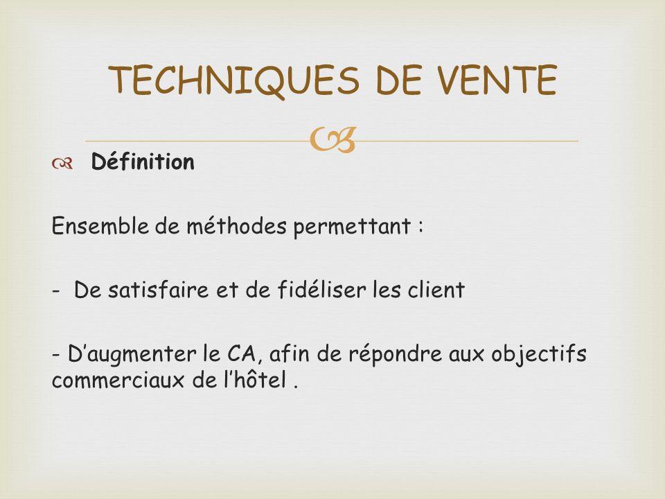 TECHNIQUES DE VENTE Définition Ensemble de méthodes permettant :