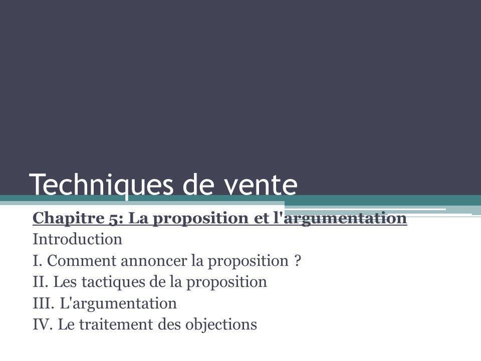 Techniques de vente Chapitre 5: La proposition et l argumentation