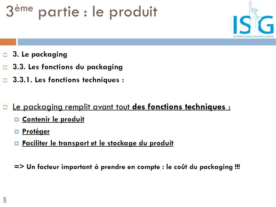 3ème partie : le produit 3. Le packaging. 3.3. Les fonctions du packaging. 3.3.1. Les fonctions techniques :