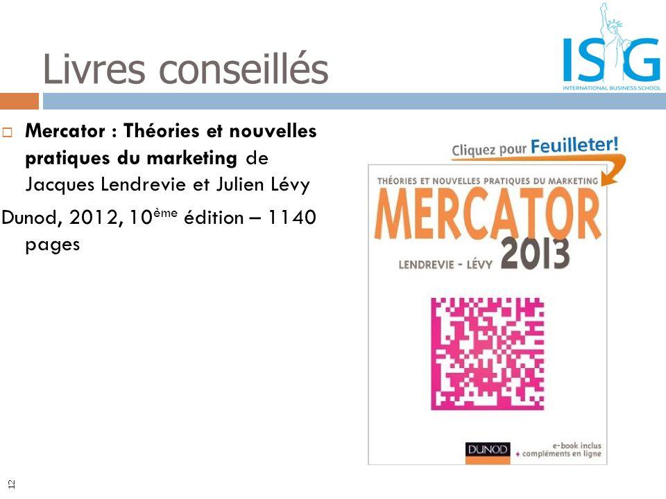 Livres conseillés Mercator : Théories et nouvelles pratiques du marketing de Jacques Lendrevie et Julien Lévy.