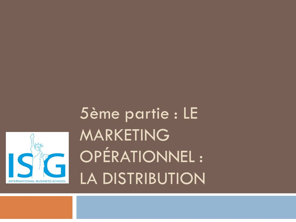 5ème partie : Le marketing opérationnel : LA DISTRIBUTION