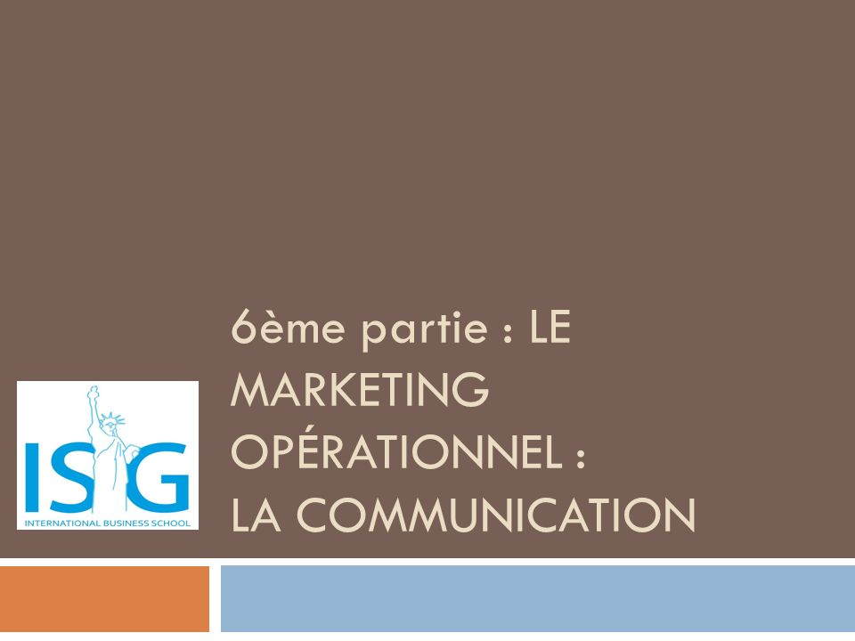 6ème partie : Le marketing opérationnel : LA COMMUNICATIOn