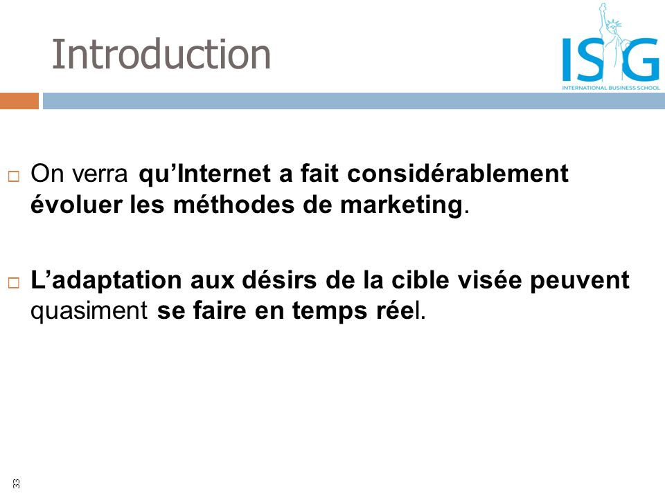 Introduction On verra qu'Internet a fait considérablement évoluer les méthodes de marketing.