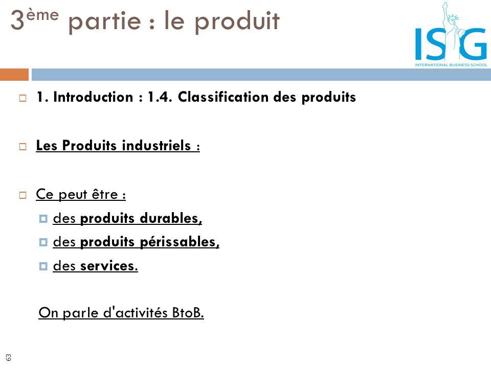3ème partie : le produit 1. Introduction : 1.4. Classification des produits. Les Produits industriels :