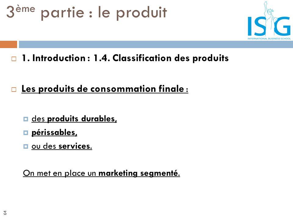 3ème partie : le produit 1. Introduction : 1.4. Classification des produits. Les produits de consommation finale :