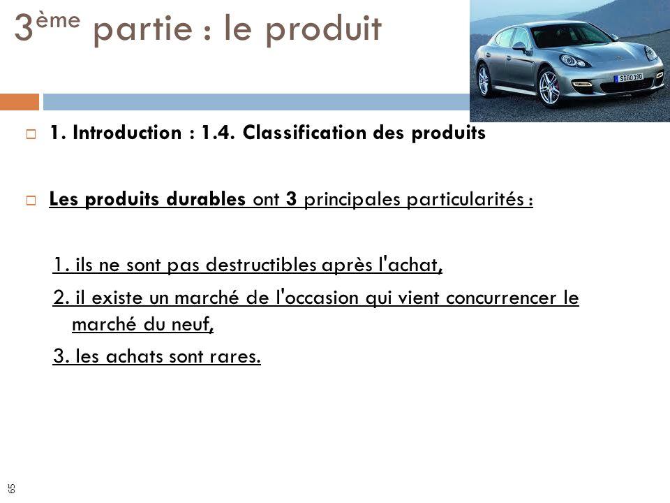 3ème partie : le produit 1. Introduction : 1.4. Classification des produits. Les produits durables ont 3 principales particularités :